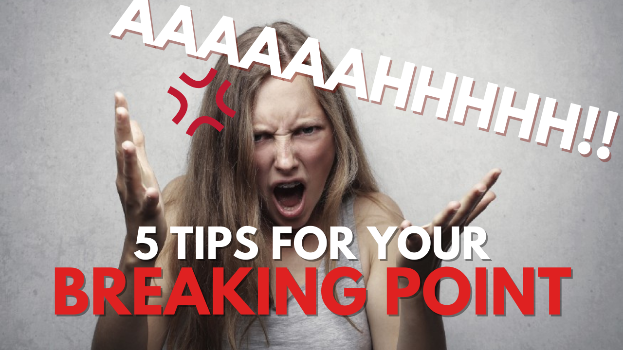 5 Tips for When You're at Your Breaking Point